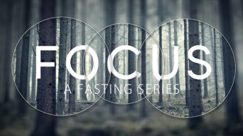 Focus – A Fasting Series